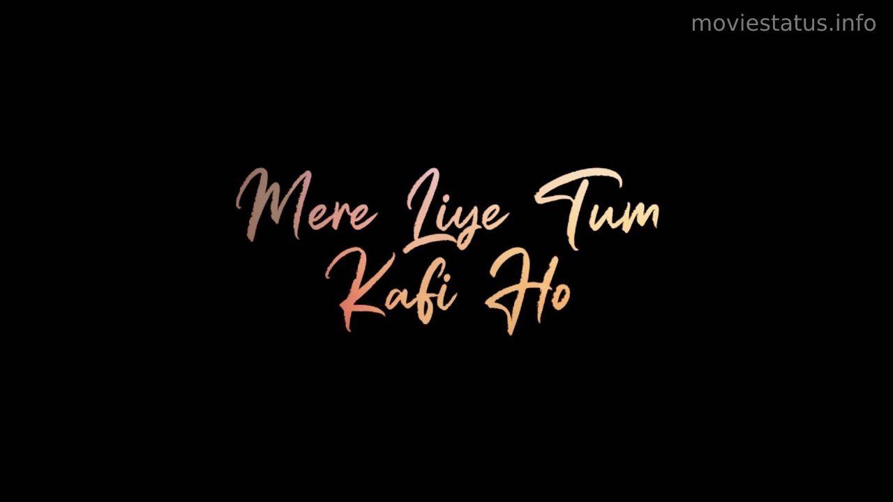 Mere Liye Tum Kaafi Ho Whatsapp Status