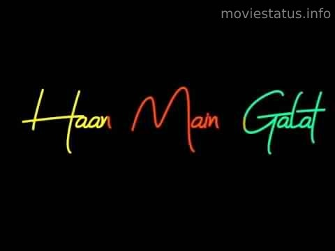 Haan Main Galat Song Whatsapp Status
