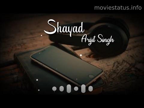 Shayad Song Whatsapp Status