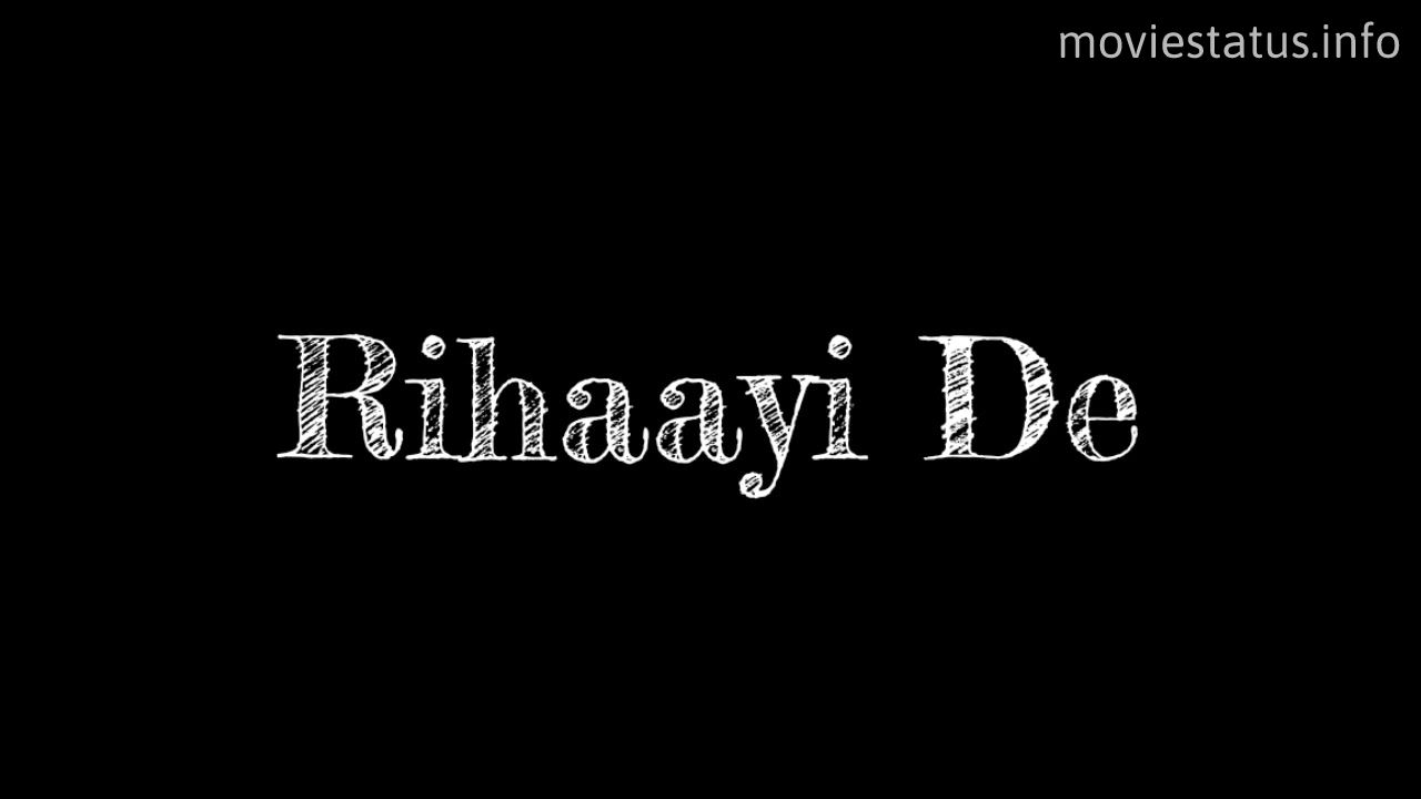 rihaayi de song whatsapp status