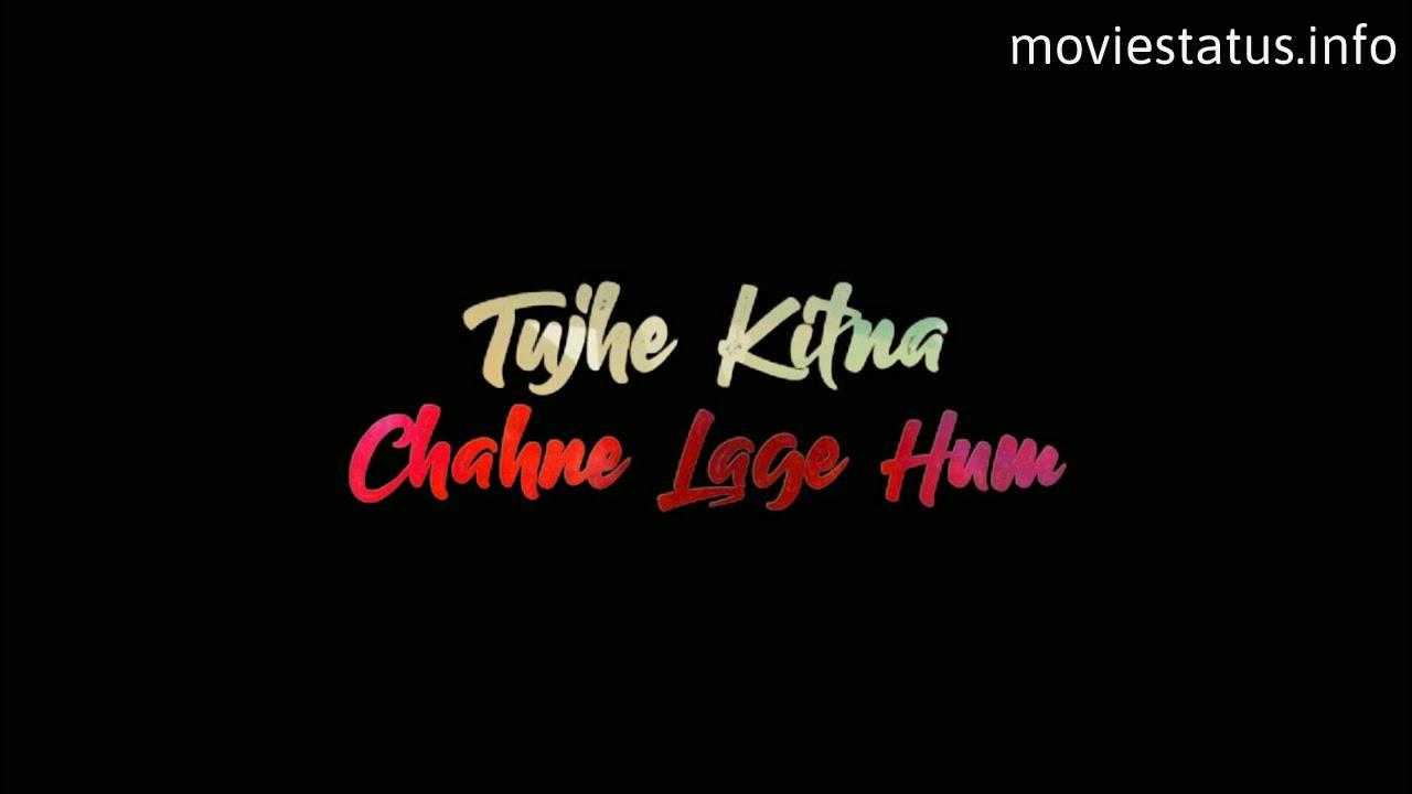 Tujhe Kitna Chahne Lage Whatsapp Status